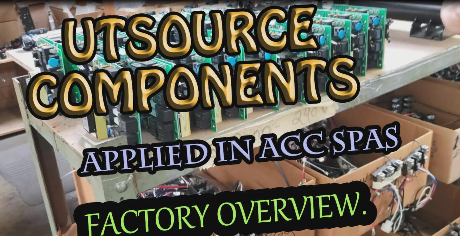 Utsource components applied in ACC Spas, factory overview.